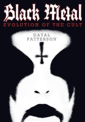 Black Metal - Evolution of the Cult (Paperback): Dayal Patterson