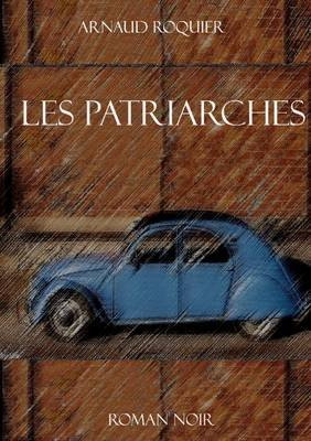 Les Patriarches (French, Paperback): Arnaud Roquier