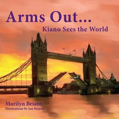 Arms Out...Kiano Sees the World (Paperback): Marilyn E Briant