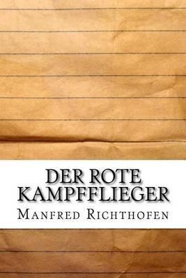 Der Rote Kampfflieger (Paperback): Manfred Von Richthofen