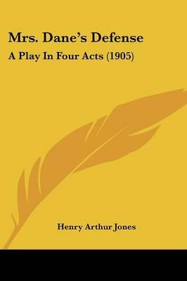 Mrs. Dane's Defense - A Play in Four Acts (1905) (Paperback): Henry Arthur Jones