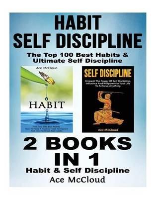 Habit - Self Discipline: The Top 100 Best Habits & Ultimate Self Discipline: 2 Books in 1: Habit & Self Discipline (Paperback):...