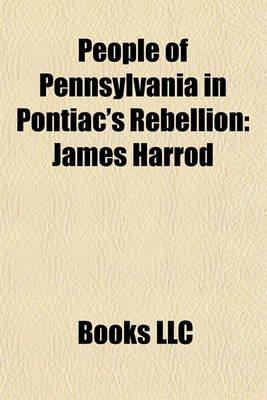 People of Pennsylvania in Pontiac's Rebellion - James Harrod (Paperback): Books Llc