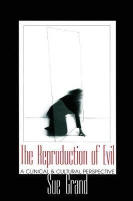 The Reproduction of Evil - A Clinical and Cultural Perspective (Paperback, illustrated edition): Sue Grand