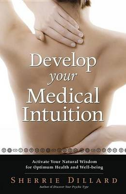 Develop Your Medical Intuition - Activate Your Natural Wisdom for Optimum Health and Well-Being (Electronic book text): Sherrie...