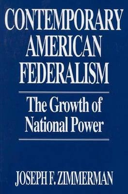 Contemporary American Federalism - The Growth of National Power (Paperback, New): Joseph F. Zimmerman