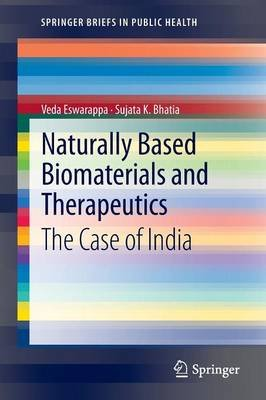 Naturally Based Biomaterials and Therapeutics - The Case of India (Paperback, 2013 ed.): Veda Eswarappa, Sujata K. Bhatia