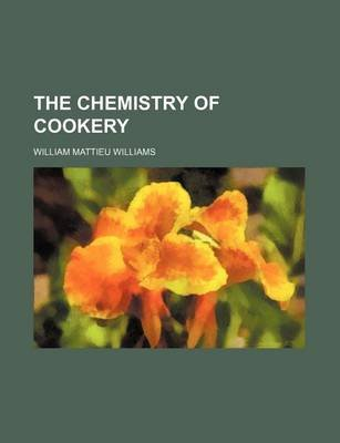 The Chemistry of Cookery (Paperback): William Mattieu Williams