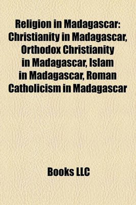 Religion in Madagascar - Christianity in Madagascar, Orthodox Christianity in Madagascar, Islam in Madagascar, Roman...