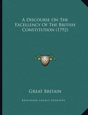 A Discourse on the Excellency of the British Constitution (1792) (Paperback): Great Britain