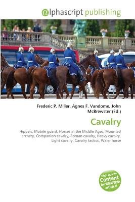 Cavalry (Paperback): Frederic P. Miller, Vandome Agnes F., McBrewster John