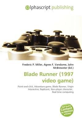 Blade Runner (1997 Video Game) (Paperback): Frederic P. Miller, Agnes F. Vandome, John McBrewster