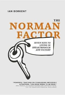The Norman Factor - Seven keys to living in breakthrough and victory (Paperback): Ian Borkent