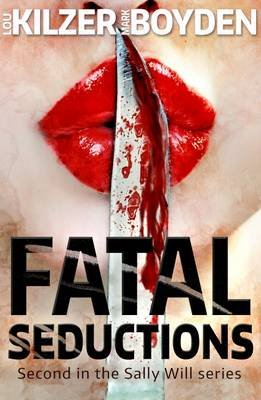 Fatal Seductions - Second in the Sally Will Series (Paperback): Lou Kilzer, Mark Boyden