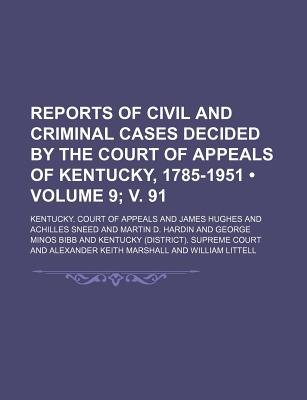 Reports of Civil and Criminal Cases Decided by the Court of Appeals of Kentucky, 1785-1951 (Volume 9; V. 91) (Paperback):...