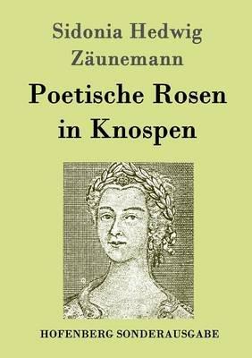 Poetische Rosen in Knospen (German, Paperback): Sidonia Hedwig Zaunemann