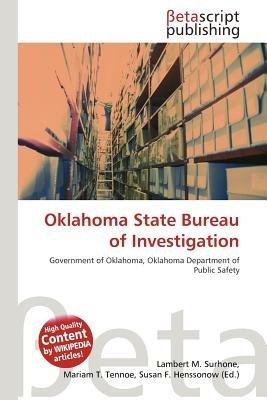 Oklahoma State Bureau of Investigation (Paperback): Lambert M. Surhone, Mariam T. Tennoe, Susan F. Henssonow