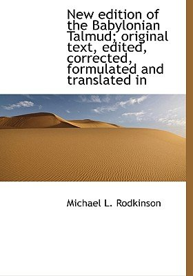 New Edition of the Babylonian Talmud; Original Text, Edited, Corrected, Formulated and Translated in (Hardcover): Michael L...