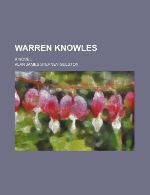 Warren Knowles; A Novel (Paperback): Alan James Gulston