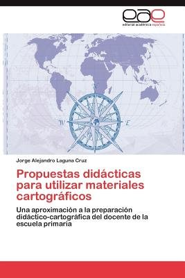 Propuestas Didacticas Para Utilizar Materiales Cartograficos (Spanish, Paperback): Jorge Alejandro Laguna Cruz