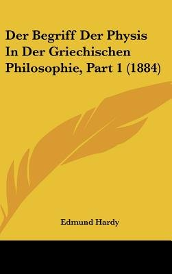 Der Begriff Der Physis in Der Griechischen Philosophie, Part 1 (1884) (English, German, Hardcover): Edmund Hardy