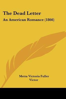 The Dead Letter - An American Romance (1866) (Paperback): Metta Victoria Fuller Victor
