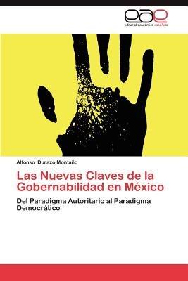 Las Nuevas Claves de La Gobernabilidad En Mexico (Spanish, Paperback): Alfonso Durazo Monta O