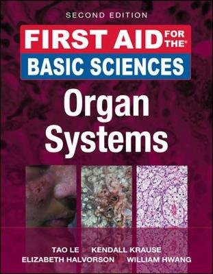 First Aid for the Basic Sciences, Organ Systems (Paperback, 2nd Revised edition): Tao Le, Kendall Krause