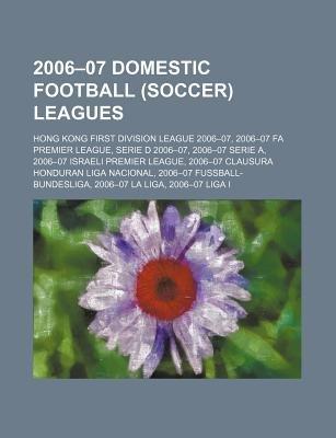 2006-07 Domestic Football (Soccer) Leagues - Hong Kong First Division League 2006-07, 2006-07 Fa Premier League, Serie D...