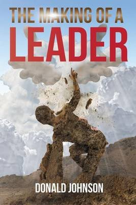The Making of a Leader (Paperback): Donald Johnson