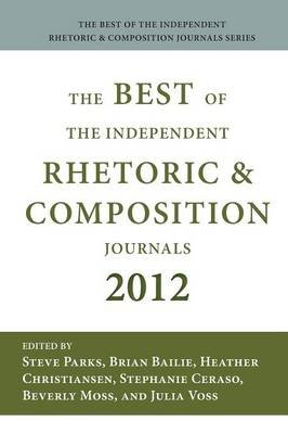 Best of the Independent Journals in Rhetoric and Composition 2012 (Paperback): Steve Parks, Brian Bailie, Heather Christiansen