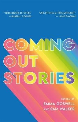 Coming Out Stories - Personal Experiences of Coming out from Across the Lgbtq+ Spectrum (Paperback): Emma Goswell, Sam Walker