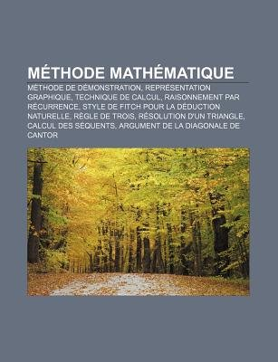 Methode Mathematique - Methode de Demonstration, Representation Graphique, Technique de Calcul, Raisonnement Par Recurrence...