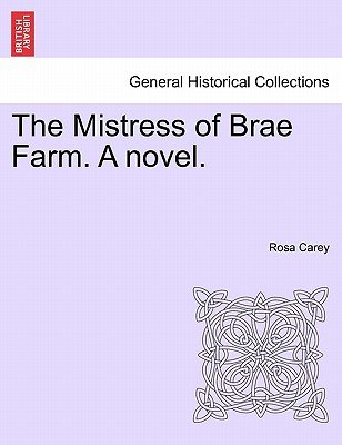 The Mistress of Brae Farm. a Novel. (Paperback): Rosa Carey