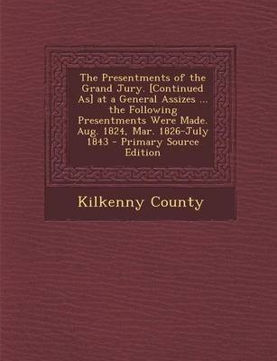 The Presentments of the Grand Jury. [Continued As] at a General Assizes ... the Following Presentments Were Made. Aug. 1824,...