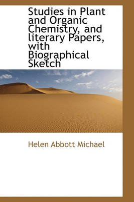 Studies in Plant and Organic Chemistry, and Literary Papers, with Biographical Sketch (Paperback): Helen Abbott Michael