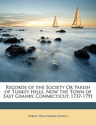 Records of the Society or Parish of Turkey Hills, Now the Town of East Granby, Connecticut, 1737-1791 (Paperback): Hills Parish...