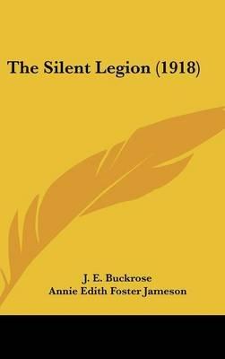 The Silent Legion (1918) (Hardcover): J. E. Buckrose, Annie Edith Foster Jameson