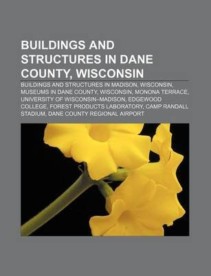 Buildings and Structures in Dane County, Wisconsin - Buildings and Structures in Madison, Wisconsin, Museums in Dane County,...