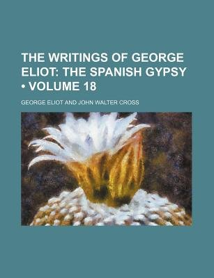 The Writings of George Eliot (Volume 18); The Spanish Gypsy (Paperback): George Eliot