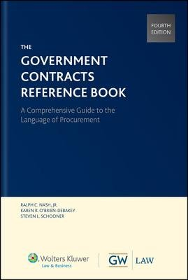 Government Contracts Reference Book (Paperback, 4th ed.): Ralph C Nash Jr, Karen R. O'Brien-Debakey, Steven L Schooner