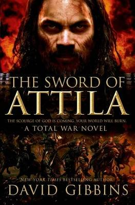The Sword of Attila - A Total War Novel (Hardcover): David Gibbins