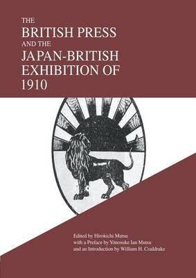 The British Press and the Japan-British Exhibition of 1910 (Paperback): Hirokichi Mutsu