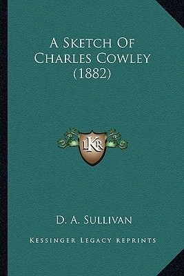 A Sketch of Charles Cowley (1882) (Paperback): D. A. Sullivan