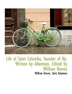 Life of Saint Columba, Founder of Hy. Written by Adamnan. Edited by William Reeves (Large print, Paperback, Large type / large...