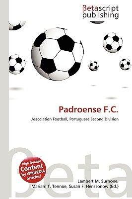 Padroense F.C. (Paperback): Lambert M. Surhone, Miriam T. Timpledon, Susan F. Marseken