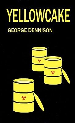 Yellowcake (Paperback): George Dennison