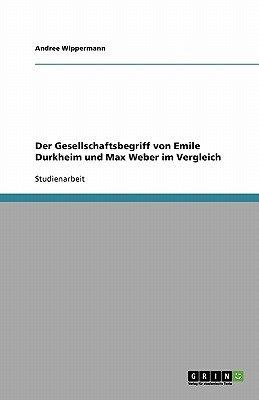 Der Gesellschaftsbegriff Von Emile Durkheim Und Max Weber Im Vergleich (German, Paperback): Andree Wippermann