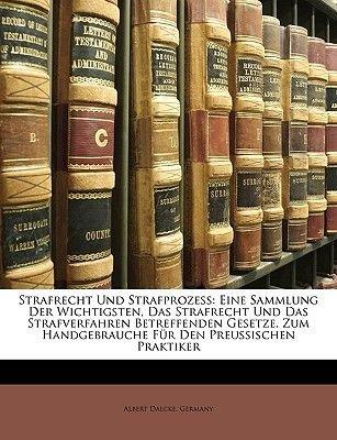 Strafrecht Und Strafprozess - Eine Sammlung Der Wichtigsten, Das Strafrecht Und Das Strafverfahren Betreffenden Gesetze. Zum...