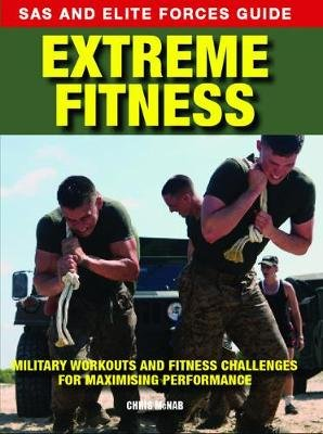 Extreme Fitness - Military Workouts and Fitness Challenges for Maximising Performance (Paperback): Chris McNab